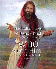 The healing hands of Jesus Christ reach out to all who seek Him. Dieter F. Lds Quotes, Uplifting Quotes, Bible Verses Quotes, Scriptures, Jesus Is Risen, Jesus Christ, Jesus Loves, Catholic Religion, Lds Church