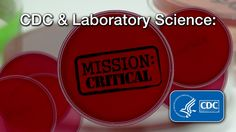 CDC Laboratory Science: Mission Critical