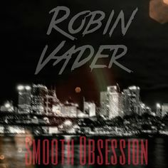 "Robin Vader ""Smooth Obsession"" http://www.vacation-records.com/blog/2016/12/31/robin-vader-smooth-obsession"