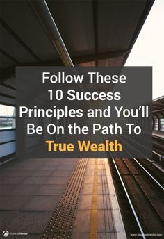 The objective is not just to become rich, but to build a balanced and fulfilling wealthy life. Following these 10 success principles will put you on the path to true wealth -- because life is too short to settle for anything less. Money isn't everything.