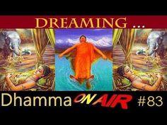 Dhamma on Air #83: Dreaming ..  https://www.youtube.com/watch?v=fswygICGR1c