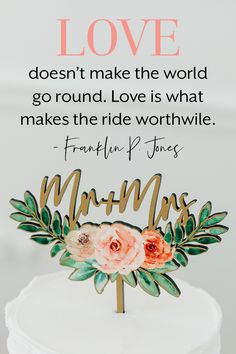 """#lovequote """"Love doesn't make the world go round. Love is what makes the ride worthwhile."""" - Franklin P Jones Wooden Cake Toppers, Wood Cake, Wedding Cake Toppers, Wedding Cakes, Acrylic Cake Topper, Garden Cakes, Mr And Mrs Wedding, Inspirational Quotes About Love, Dance The Night Away"""