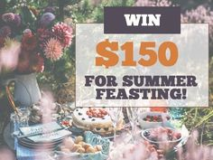 Grand Prize is $150.00 cash. Summer feasting has just begun! And if your grill has recently left your stove in the dust (see you in the winter!), then it's time to enter for a chance to win the Mid-Month $150 Cash Sweepstakes