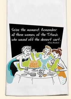 Seize the Moment Remember Women of the Titanic Dessert Funny Kitchen Towel $9.99
