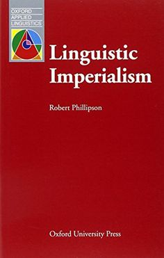 Linguistic Imperialism (Oxford Applied Linguistics) by Robert Phillipson http://www.amazon.co.uk/dp/0194371468/ref=cm_sw_r_pi_dp_.GL1wb0F3BS7Q