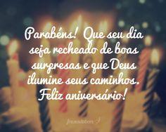 Parabéns! Que seu dia seja recheado de boas surpresas e que Deus ilumine seus caminhos. Feliz aniversário!