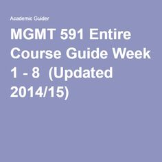 MGMT 591 Entire Course Guide Week 1 - 8 (Updated 2014/15).