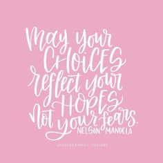 May your choices reflect your hopes not your fears. #nelsonmandela #quotes