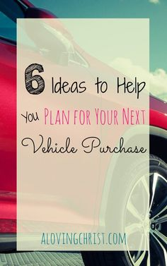 It's never too early to plan your next vehicle purchase. These six steps will get you started and help prepare you when the time comes.