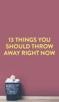 I need to work on these! Awesome List! 13 Things You Should Throw Away Right Now #Clutter #DeCluttering #Life_Inspiration #Clean_House #Good_to_Know