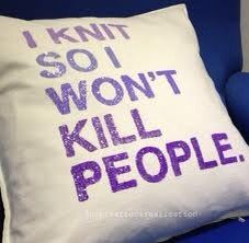 """""""I knit so I won't kill people"""" pillow.  Knitters will appreciate this playful piece of yarn humor."""
