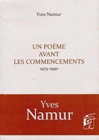 Un poème avant les commencements : 1975-1990 / Yves Namur ; frontispice de l'auteur - Châtelineau, Belgique : Le Taillis Pré, cop. 2013