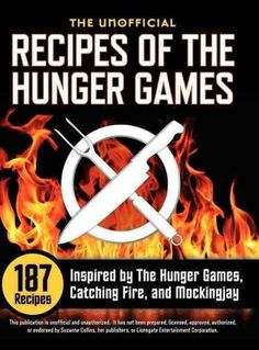 The Unofficial Recipes of the Hunger Games: 187 Recipes Inspired by the Hunger Games, Catching