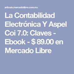 La Contabilidad Electrónica Y Aspel Coi 7.0: Claves - Ebook - $ 89.00 en Mercado Libre