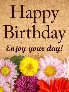 Send Free Enjoy Your Day! Happy Birthday Card to Loved Ones on Birthday & Greeting Cards by Davia. It's free, and you also can use your own customized birthday calendar and birthday reminders.