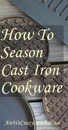 How To Season Cast Iron Cookware~AreWeCrazyOrWhat.net