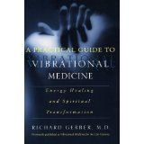 A Practical Guide to Vibrational Medicine: Energy Healing and Spiritual Transformation by Richard Gerber (Aug 7, 2001)