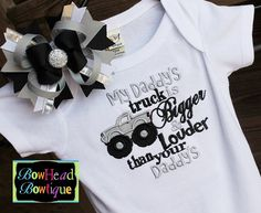 My Daddy's Truck is Bigger and Louder than by BowHeadBowtiqueInc, $30.00