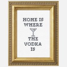 Home is Where the Vodka is. ❤ Cross Stitch in Gold Frame. Pop Art, inspiration.