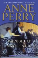Midnight at Marble Arch: a Charlotte and Thomas Pitt Novel - by Anne Perry. When the bodies of two high-profile women are discovered, bearing signs of rape, and an innocent man is accused of the crime, Thomas Pitt's quest for the truth forces him to play a dangerous game of international politics and murder.