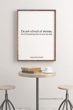 Inspirational art quote print for walls in black & white. Louisa May Alcott - I'm not afraid of storms for I'm learning how to sail my ship. #blackandwhiteart #blackandwhiteartwork