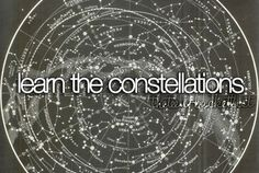 Learn the constellations. I actually saw the Big Dipper for the first time ever last night(: