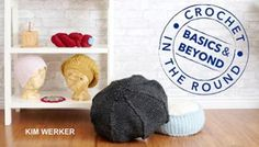 Crochet in the Round: Basics & Beyond
