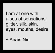A sea of sensations~Anaïs Nin. Pretty Words, Love Words, Beautiful Words, Favorite Quotes, Best Quotes, Rebel, Anais Nin Quotes, Words Quotes, Sayings