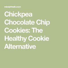 Chickpea Chocolate Chip Cookies: The Healthy Cookie Alternative