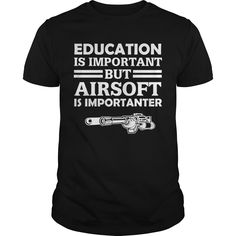 Get yours awesome Education Is Important Airsoft Is Importanter Best Gift Shirts & Hoodies.  #gift, #idea, #photo, #image, #hoodie, #shirt, #christmas