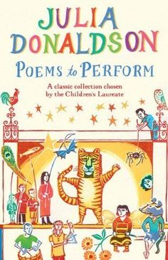 Julia Donaldson's 'Poems to Perform' encourages children to act out stories, plays, and poems.