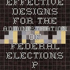 Effective Designs for the Administration of Federal Elections PDF Doc
