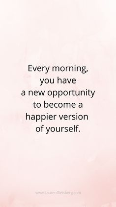 Best motivational inspirational gym fitness quotes every morning you have a new opportunity to become a happier version of yourself 50 motivational quotes to inspire you to work hard for your best summer body Motivacional Quotes, Daily Quotes, Wisdom Quotes, Words Quotes, Famous Quotes, Quotes Women, New Day Quotes, Empowering Women Quotes, Everyday Quotes