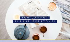 You cannot please everyone!
