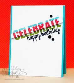 Add dimension to a greeting by layering strips of coloured paper and then a portion of the greeting in a different colour!