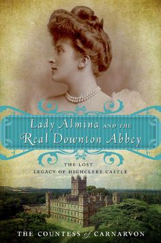 """""""Lady Almina and the Real Downton Abbey"""" tells the story behind Highclere Castle, and the life of one of its most famous inhabitants, Lady Almina, the 5th Countess of Carnarvon."""