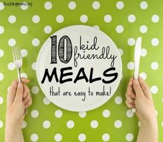10 Kid-Friendly Meals That Are Easy to Make!