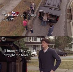 I brought Haley who brought the food Peyton Sawyer, Lucas And Peyton, Nathan Haley, Nathan Scott, One Tree Hill Quotes, James Lafferty, Chad Michael Murray, Tv Show Quotes, First Tv