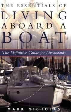Bestseller Books Online The Essentials of Living Aboard a Boat Mark Nicholas $12.08  - http://www.ebooknetworking.net/books_detail-0939837668.html