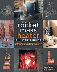 📘📘Télécharger📘📘 The Rocket Mass Heater Builder's Guide: Complete Step-by-Step Construction, Maintenance and Troubles livre En ligne 【 Wisner, Ernie Wisner-】 Diy Heater, Stove Heater, Pellet Stove, Rocket Mass Heater, Diy Rocket, Thermal Mass, Rocket Stoves, Natural Building, Alternative Energy