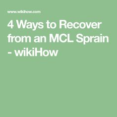 4 Ways to Recover from an MCL Sprain - wikiHow