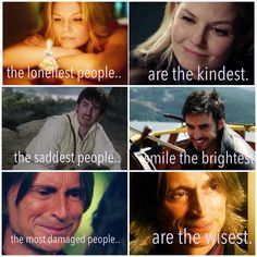 The loneliest people are the kindest. The saddest people smile the brightest. The most damaged people are the wisest. Once Upon a Time ouat. ( emma swan, killian jones, rumplestiskin )
