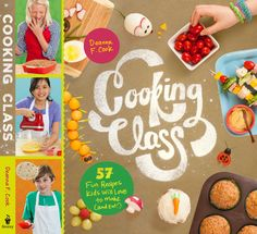 Best kids cookbooks for kids who want to learn how to cook, or at least curious! Cooking Class by Deanna Cook