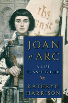Joan of Arc: A Life Transfigured by Kathryn Harrison, http://www.amazon.com/dp/B00K4C3RFO/ref=cm_sw_r_pi_dp_UvRpub15G7ADF