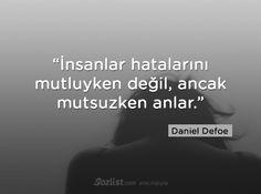 İnsanlar hatalarını mutluyken değil ancak mutsuzken anlar #daniel #defoe #sözleri #anlamlı #şair #kitap