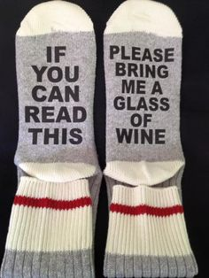 IF YOU CAN READ THIS, PLEASE BRING ME A GLASS OF WINE SOCKS  I need these for all hospital testing'  ...