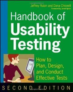 Handbook of Usability Testing: Howto Plan, Design, and Conduct Effective Tests 2nd (second) Edition by Rubin, Jeffrey, Chisnell, Dana [2008]
