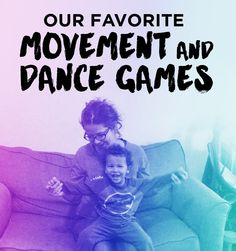 A list of our favorite movement and dance games for babies, toddlers and YOU!