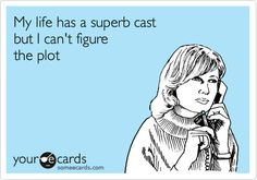 My life has a superb cast but I can't figure the plot.