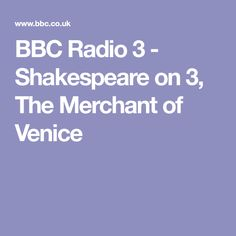 BBC Radio 3 - Shakespeare on 3, The Merchant of Venice